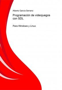Programación de videojuegos con SDL para Windows y Linux – Alberto García Serrano