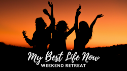 My Best Life Now - 2018 retreat     Spaces are filling!  Register now -