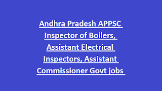Andhra Pradesh APPSC Inspector of Boilers, Assistant Electrical Inspectors, Assistant Commissioner Govt jobs Recruitment 2019