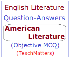 image : English Literature Question Answers (MCQ) on American Literature @ TeachMatters