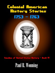 Colonial American History Stories - 1753 - 1763