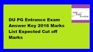 DU PG Entrance Exam Answer Key 2016 Marks List Expected Cut off Marks