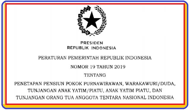 PP NOMOR 19 TAHUN 2019 TENTANG GAJI  POKOK  PURNAWIRAWAN TNI