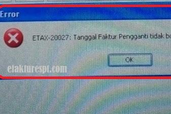 Buat Faktur Pajak Pengganti Error ETAX-20017 : Tanggal Faktur Pengganti Tidak Boleh Kurang Dari Faktur Pajak