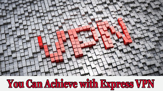 What-you-can-achieve-with-Express-VPN