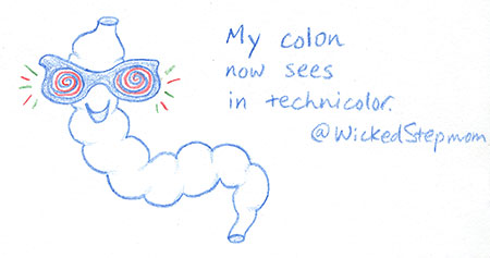 My colon now sees in technicolor.