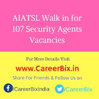AIATSL Walk in for 107 Security Agents Vacancies