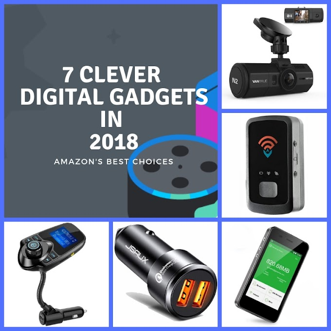 7 Clever Digital Gadgets to Have in 2018