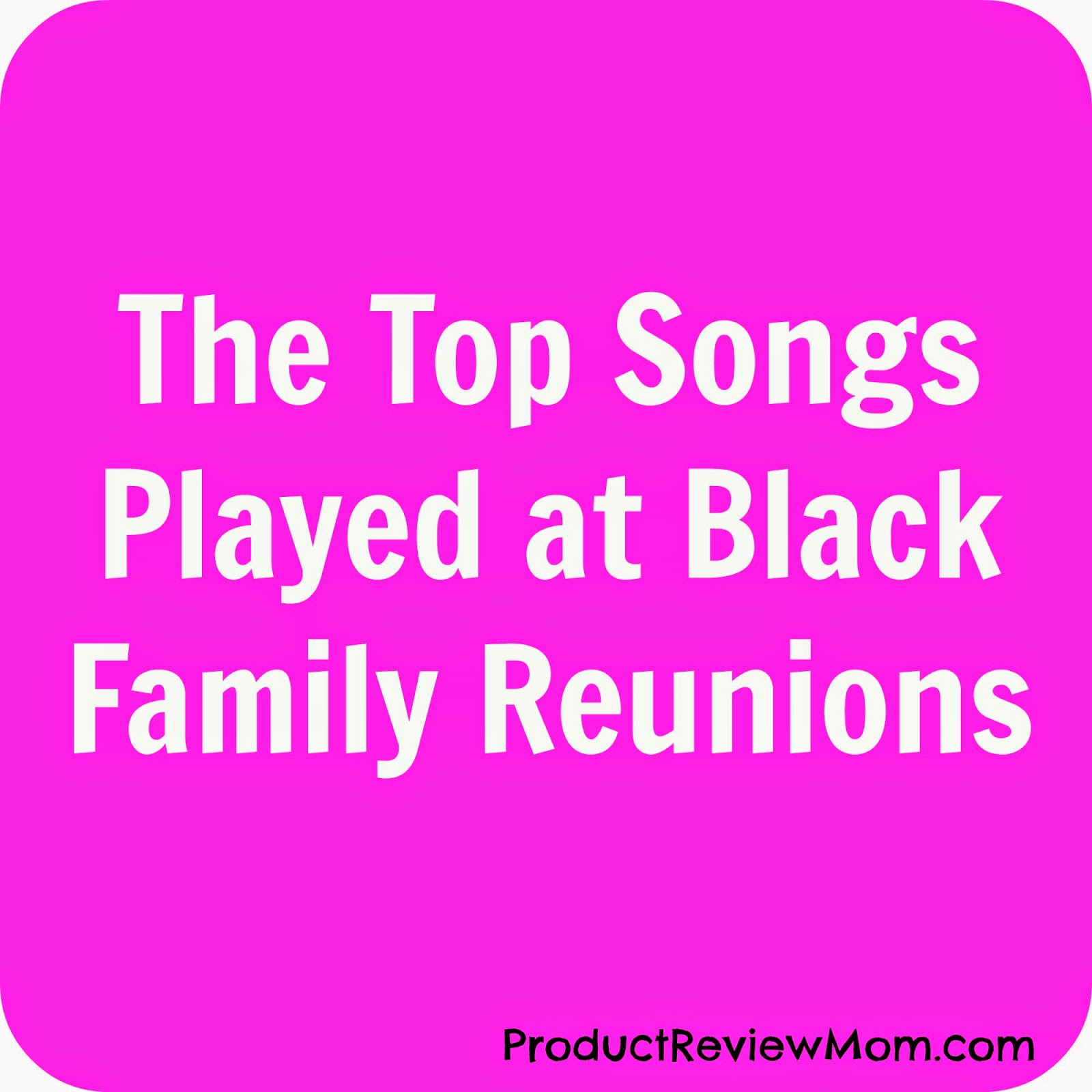 The Top Songs Played at Black Family Reunions via ProductReviewMom.com