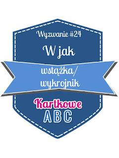 https://kartkoweabc.blogspot.com/2016/11/wyzwanie-24-w-jak-wstazkawykrojnik.html
