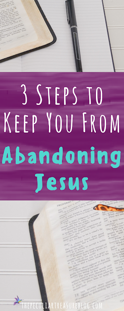 3 Steps to Help You Avoid Abandoning the Faith. #Faith #Jesus #Christianity