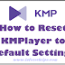 How to Reset KMPlayer to Default Settings