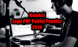 15 Lagu Pop Paling Populer 2018 Mp3 Full Rar