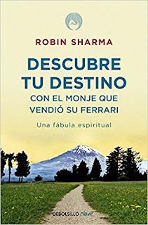 Descubre tu destino con el monje que vendió su Ferrari: Una fábula espiritual - Robin Sharma