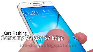 Cara flashing Samsung S7 Edge