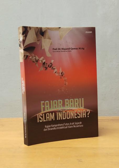 FAJAR BARU ISLAM INDONESIA? Mujamil Qomar
