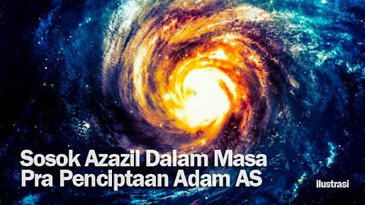 Sosok Azazil Di Masa Pra Penciptaan Adam AS