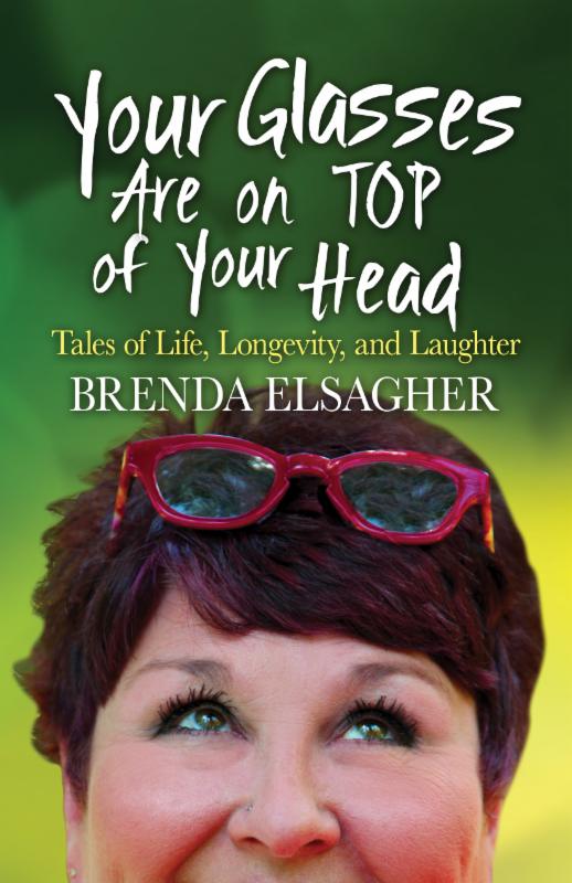 Available now! Brenda Elsagher's Your Glasses are on Top of Your Head
