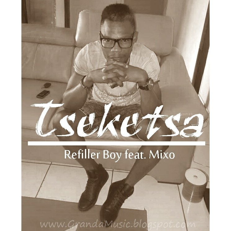 Refiller Boy feat  Mixo - Tseketsa [Download] | Granda Music