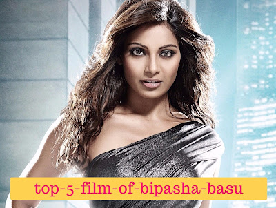 top-5-films-of-bipasha-basu, mydailysolution