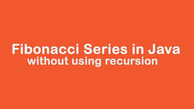 Fibonacci Series in Java without using recursion.