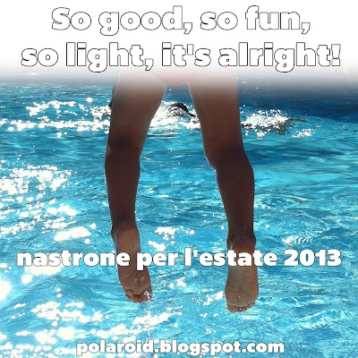 So good, so fun, so light, it's alright - Il nastrone di polaroid per l'estate 2013