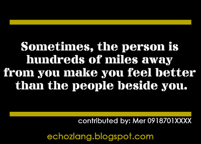 Sometimes, the person is hundreds of miles away from you feel better than the  people beside you