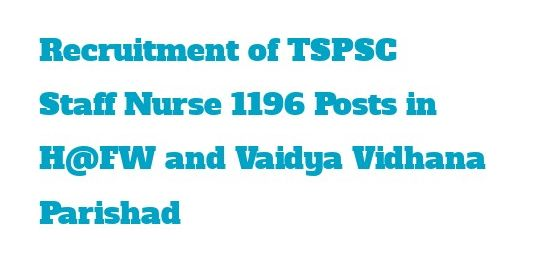 Recruitment of TSPSC Staff Nurse 1196 Posts in H@FW and Vaidya Vidhana Parishad