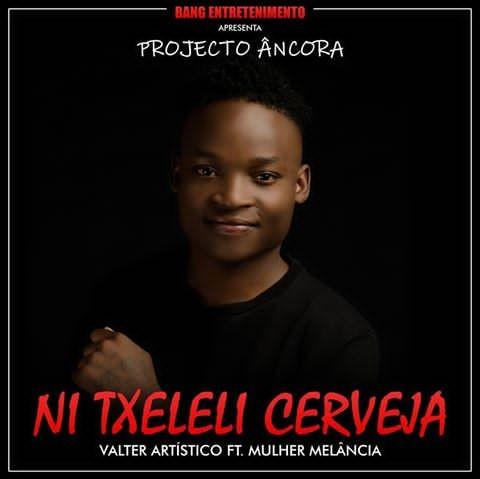 Valter Artistico feat. Melancia de Moz - Ni txeleli Cerveja (2018) [DOWNLOAD MP3] BAIXAR MÚSICA