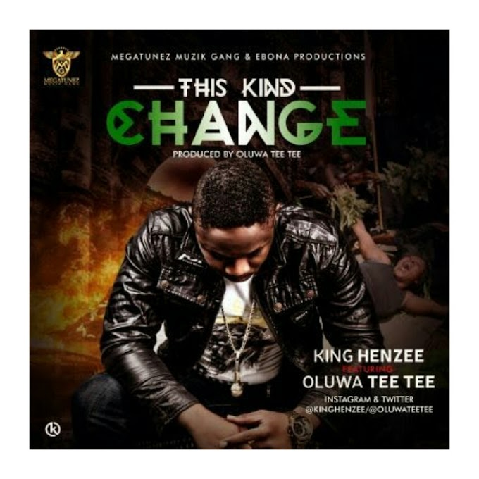 King Henzee - This Kind Change Ft. Tee Tee (Audio + Video)