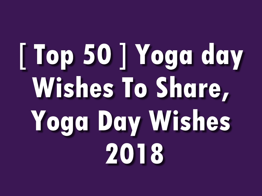 Top 50 Yoga Day Wishes Quotes Yoga Day Images Pictures Yoga