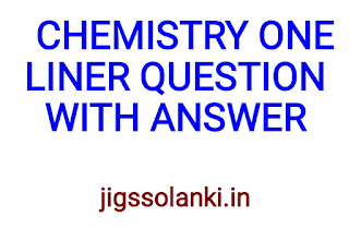 CHEMISTRY ONE LINER QUESTION WITH ANSWER