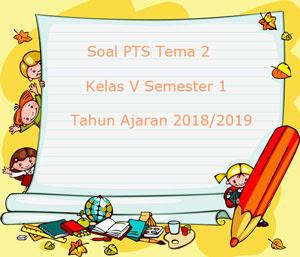 Contoh Soal PTS/ UTS Tema 2 Kelas 5 Semester 1 K13