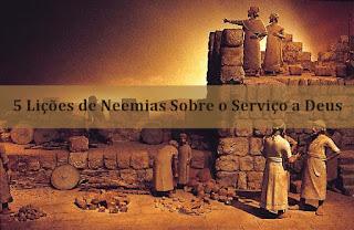 5 Lições de Neemias Sobre o Serviço a Deus