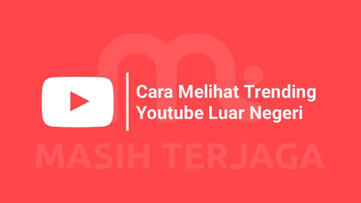 Cara Melihat Trending Youtube Luar Negeri