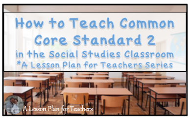 How to teach Common Core Standard 2 in the Social Studies classroom