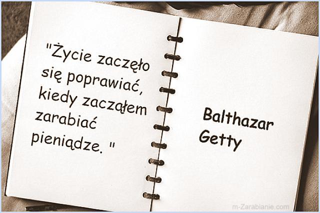 Balthazar Getty, cytaty o zarabianiu pieniędzy.
