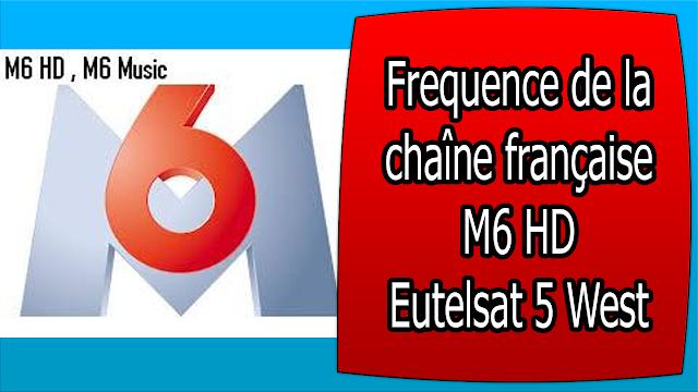 FREQUENCE M6 HD FREE la chaîne française M6 HD Eutelsat 5 West