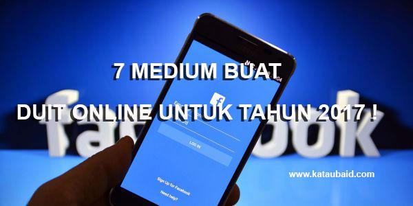 7 MEDIUM BUAT DUIT ONLINE UNTUK TAHUN 2017 !