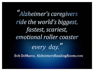 """Alzheimer's caregivers ride the world's biggest, fastest, scariest, emotional roller coaster every day""."