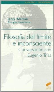 Filosofía del límite e inconsciente: conversación con Eugenio Trías / Jorge Alemán, Sergio Larriera. Madrid: Síntesis (2004)