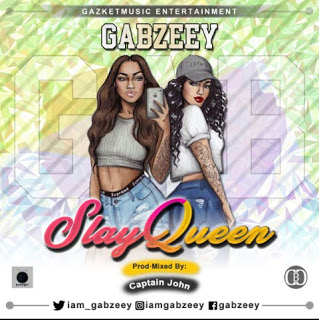 [Music] Gabzeey - Slay Queen   MP3 DOWNLOAD