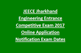 JEECE Jharkhand Engineering Entrance Competitive Exam 2017 Online Application Notification Exam Dates