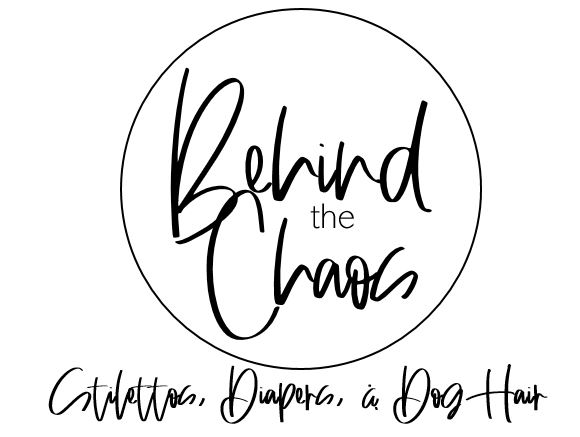 Behind the Chaos Blog- Stilettos, Diapers, and Dog Hair