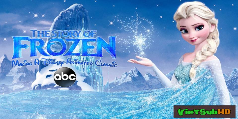 Phim Nữ Hoàng Băng Giá: Chuyện làm phim VietSub HD | The Story of Frozen: Making a Disney Animated Classic 2014