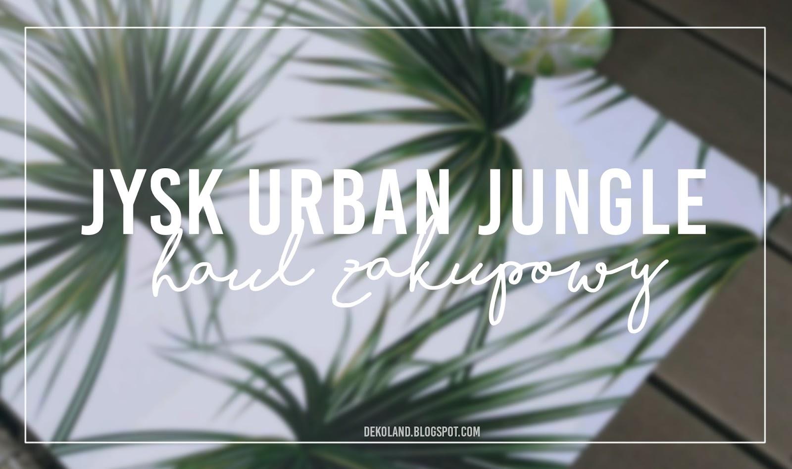 Jysk Urban Jungle D E K O L A N D Wnętrza Inspiracje