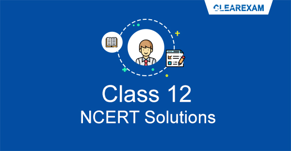 NCERT Solutions for Class 12 - ClearIITMedical