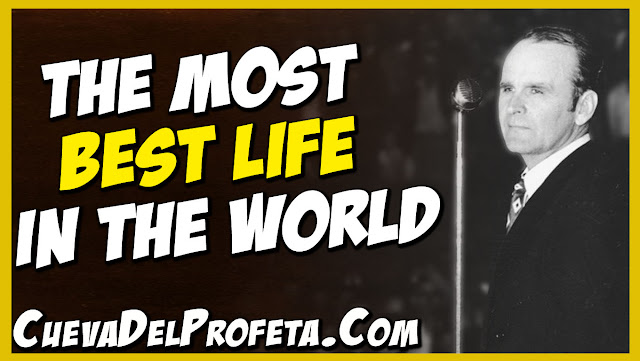 The most best life in the world - William Marrion Branham Quotes