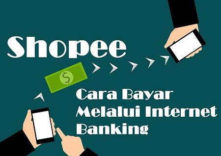 Cara Bayar melalui Internet Banking di Shopee