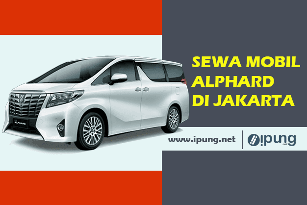 Sewa Alphard Jakarta Murah dan Pelayanan Oke